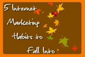 5 Internet Marketing Habits to Fall Into