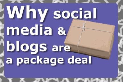 Why Social Media and Blogs Are a Package Deal