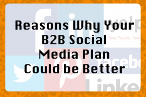 Reasons Why Your B2B Social Media Plan Could Be Better