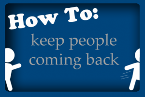 How to Get People Coming Back For More