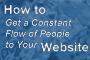 How To Get A Constant Flow of People to Your Website